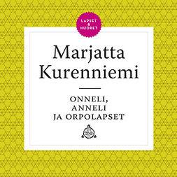 Kurenniemi, Marjatta - Onneli, Anneli ja orpolapset, äänikirja