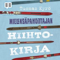 Kyrö, Tuomas - Mielensäpahoittajan hiihtokirja, äänikirja