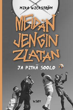Wickström, Mika - Meidän jengin Zlatan ja pitkä soolo, e-kirja