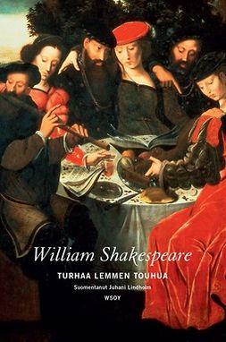 Shakespeare, William - Turhaa lemmen touhua, ebook