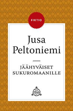 Peltoniemi, Jusa - Jäähyväiset sukuromaanille: Talonpoikaisrapsodia. Tislattu mutta lyhentämätön, e-bok