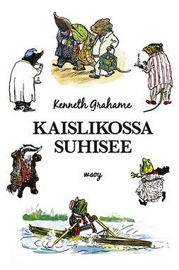 Grahame, Kenneth - Kaislikossa suhisee, ebook