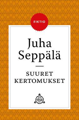 Seppälä, Juha - Suuret kertomukset, e-kirja