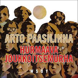 Paasilinna, Arto - Hurmaava joukkoitsemurha, äänikirja