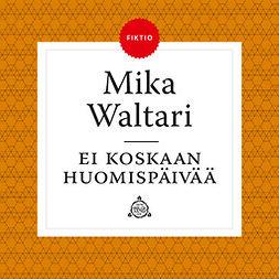 Waltari, Mika - Ei koskaan huomispäivää, äänikirja
