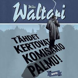 Waltari, Mika - Tähdet kertovat, komisario Palmu: Komisario Palmu III, äänikirja