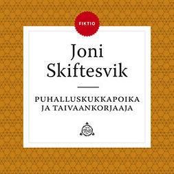 Skiftesvik, Joni - Puhalluskukkapoika ja taivaankorjaaja, audiobook