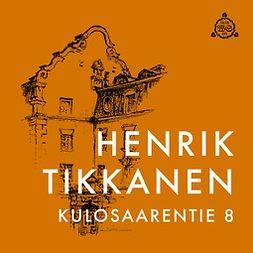 Tikkanen, Henrik - Kulosaarentie 8, äänikirja