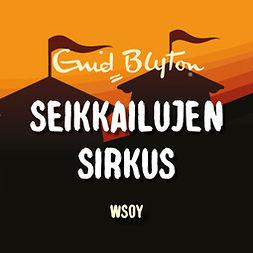 Blyton, Enid - Seikkailujen sirkus, audiobook