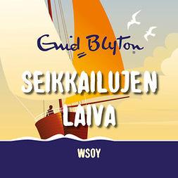 Blyton, Enid - Seikkailujen laiva, audiobook