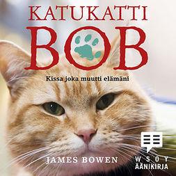 Bowen, James - Katukatti Bob: Kissa joka muutti elämäni, äänikirja