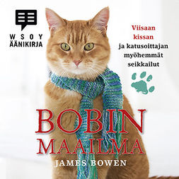Bowen, James - Bobin maailma: Viisaan kissan ja katusoittajan myöhemmät seikkailut, äänikirja