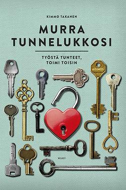 Takanen, Kimmo - Murra tunnelukkosi: Työstä tunteet, toimi toisin, e-kirja