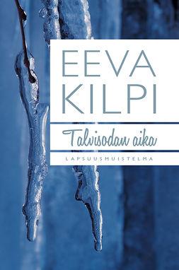 Kilpi, Eeva - Talvisodan aika: Lapsuusmuistelma, e-kirja
