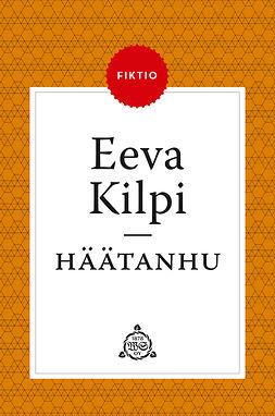 Kilpi, Eeva - Häätanhu, e-bok