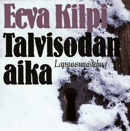 Kilpi, Eeva - Talvisodan aika: Lapsuusmuistelma, äänikirja