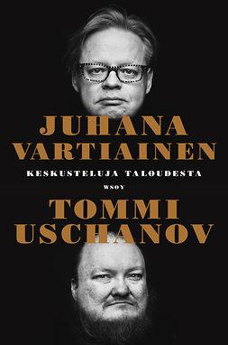 Vartiainen, Juhana - Keskusteluja taloudesta, ebook