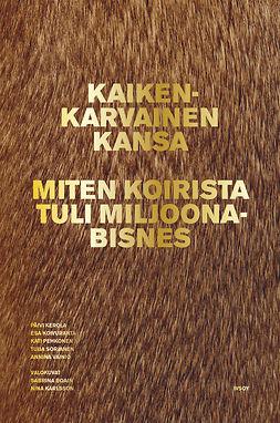 Sorjanen, Tuija - Kaikenkarvainen kansa: Miten koirista tuli miljoonabisnes, ebook