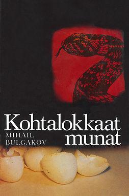 Bulgakov, Mihail - Kohtalokkaat munat, e-kirja