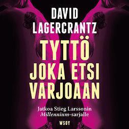 Lagercrantz, David - Tyttö joka etsi varjoaan, äänikirja