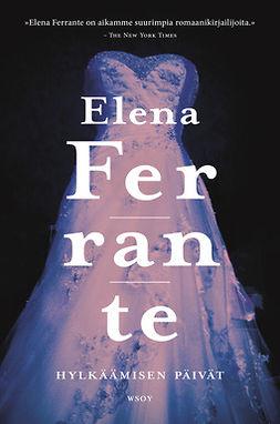 Ferrante, Elena - Hylkäämisen päivät, ebook