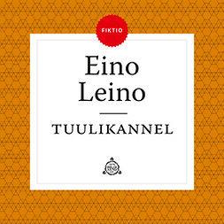 Leino, Eino - Tuulikannel - Tuntematon Eino Leino: WSOY Kirjallinen äänilevy 24, äänikirja
