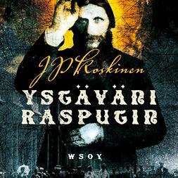 Koskinen, Juha-Pekka - Ystäväni Rasputin, audiobook