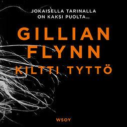 Flynn, Gillian - Kiltti tyttö, äänikirja