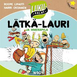 Lipasti, Roope - Lätkä-Lauri ja ihmeräpylä: Lukupalat, äänikirja