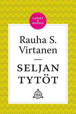 Virtanen, Rauha S. - Seljan tytöt, ebook