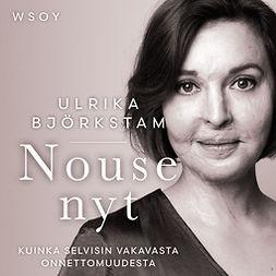 Björkstam, Ulrika - Nouse nyt: Kuinka selvisin vakavasta onnettomuudesta, äänikirja
