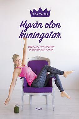 Mattila, Elisa - Hyvän olon kuningatar, e-bok
