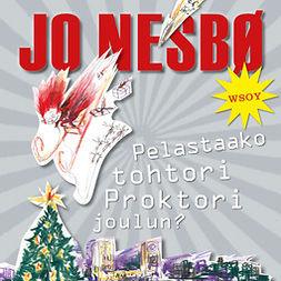 Nesbø, Jo - Pelastaako tohtori Proktori joulun?, äänikirja