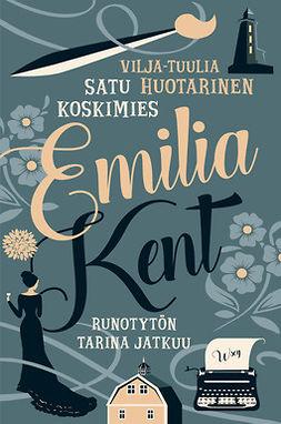 Huotarinen, Vilja-Tuulia - Emilia Kent - Runotytön tarina jatkuu, ebook
