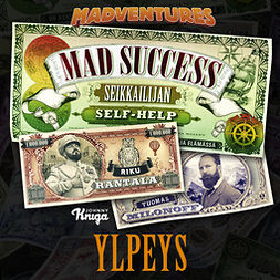 Milonoff, Tuomas - Mad Success - Seikkailijan self help 1  YLPEYS: 99 askelta menestykseen, audiobook