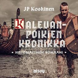 Koskinen, Juha-Pekka - Kalevanpoikien kronikka, äänikirja