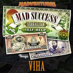 Milonoff, Tuomas - Mad Success - Seikkailijan self help 3 VIHA: 99 askelta menestykseen, audiobook