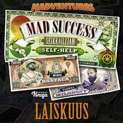 Milonoff, Tuomas - Mad Success - Seikkailijan self help 4 LAISKUUS: 99 askelta menestykseen, audiobook