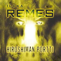 Remes, Ilkka - Hiroshiman portti, äänikirja