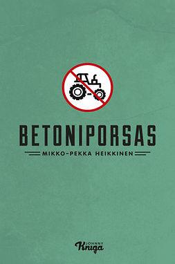 Heikkinen, Mikko-Pekka - Betoniporsas, e-kirja
