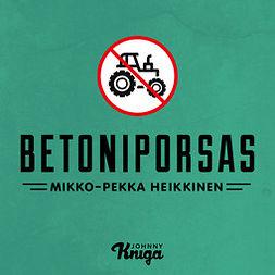 Heikkinen, Mikko-Pekka - Betoniporsas, äänikirja