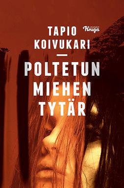 Koivukari, Tapio - Poltetun miehen tytär, e-bok
