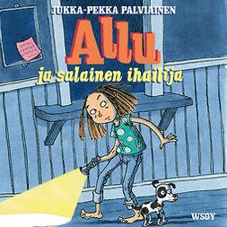 Palviainen, Jukka-Pekka - Allu ja salainen ihailija, äänikirja