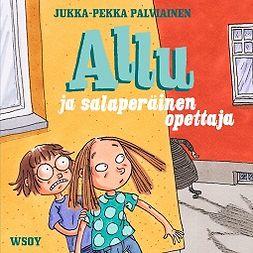 Palviainen, Jukka-Pekka - Allu ja salaperäinen opettaja, audiobook