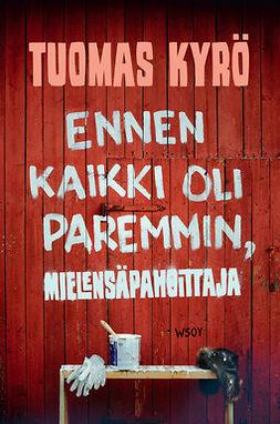 Kyrö, Tuomas - Ennen kaikki oli paremmin, Mielensäpahoittaja, e-kirja