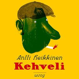 Heikkinen, Antti - Kehveli, audiobook