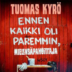 Kyrö, Tuomas - Ennen kaikki oli paremmin, Mielensäpahoittaja, äänikirja