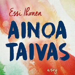 Ihonen, Essi - Ainoa taivas, audiobook
