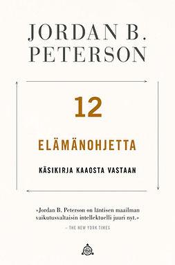 Peterson, Jordan B. - 12 elämänohjetta: Käsikirja kaaosta vastaan, e-kirja