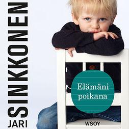 Sinkkonen, Jari - Elämäni poikana, audiobook